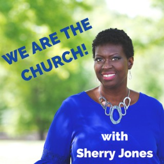 We Are The Church with Sherry Jones