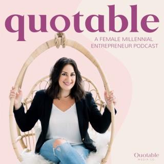 Quotable: a Female Millennial Entrepreneur Podcast