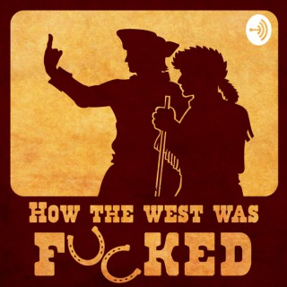 How The West Was F****d