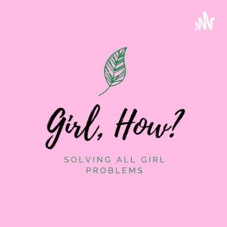 Girl, How?