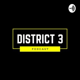 District 3 Podcast