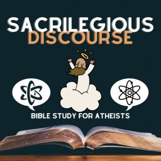 Sacrilegious Discourse - Bible Study for Atheists