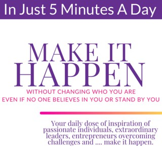 Make It Happen: Secrets To Go From Stuck To Unstoppable Without Changing Who You Are Even if No One Believes In You Or Stand