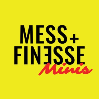 Mess + Finesse Minis