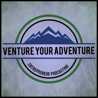 Venture Your Adventure - Entrepreneur Podcasting