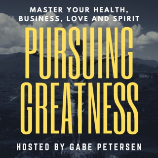 Pursuing Greatness - Master Your Health, Business, Love & Spirit
