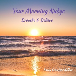 Your Morning Nudge: Breathe & Believe