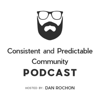 Consistent and Predictable Community Podcast