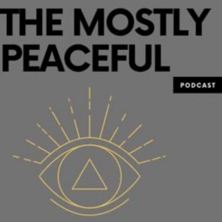 THE MOSTLY PEACEFUL PODCAST