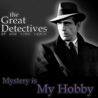 Mystery is My Hobby  - The Great Detectives of Old Time Radio
