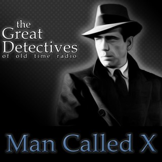 Man Called X  - The Great Detectives of Old Time Radio