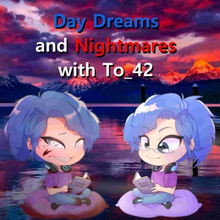 Day Dreams and Nightmares with To_42