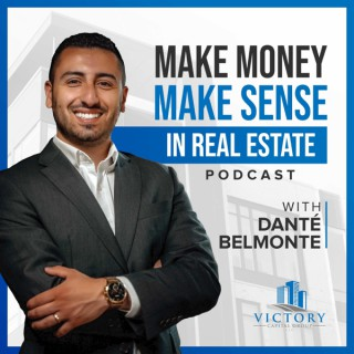 Make Money, Make Sense in Real Estate with Danté Belmonte