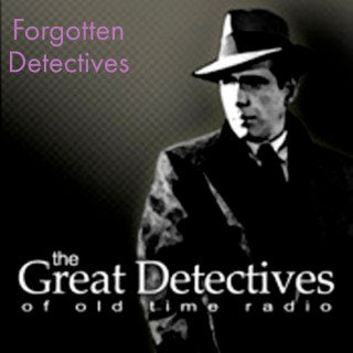 Forgotten Detectives  - The Great Detectives of Old Time Radio