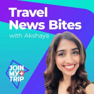 Travel News Bites with Akshaya   JoinMyTrip