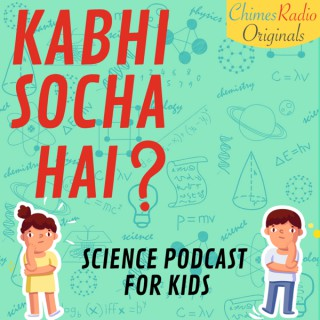 Kabhi Socha Hai - Science Podcast for Kids