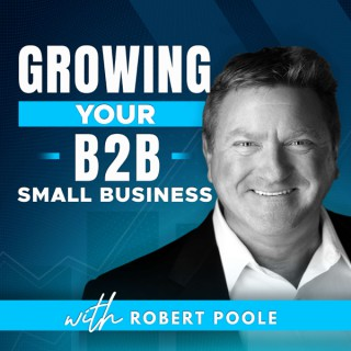 Growing Your B2B Small Business with Robert Poole