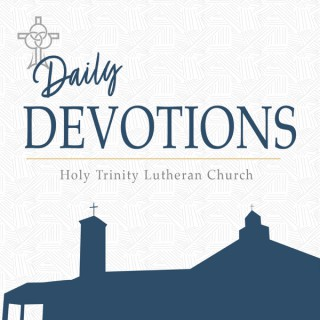Daily Devotions from Holy Trinity Lutheran Church