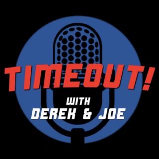 TIMEOUT with Derek & Joe