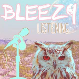 Bleezy Listening