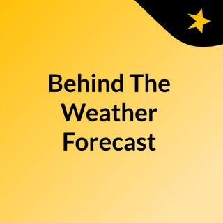 Behind The Weather Forecast