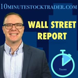Wall Street Report Podcast from 10minutestocktrader.com