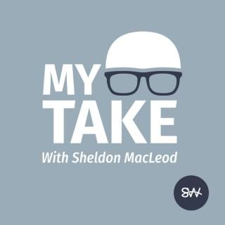 My Take with Sheldon MacLeod