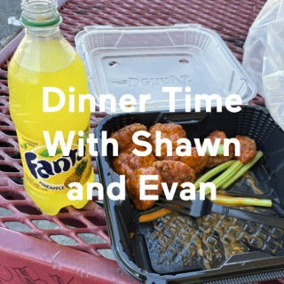 Dinner Time With Shawn and Evan