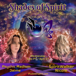Shades of Spirit: Making Sacred Connections Bringing A Shade Of Spirit To You with Psychic Medium Jaime and