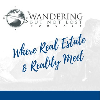Wandering But Not Lost Podcast | Real Estate Coaching & Wandering Zen