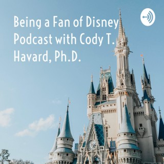 Being a Fan of Disney Podcast with Cody T. Havard, Ph.D.