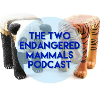 The Two Endangered Mammals Podcast