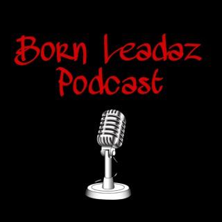 Born Leadaz Podcast