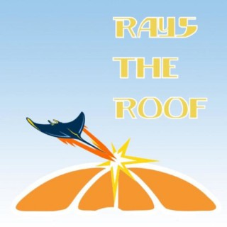 Rays The Roof: A Tampa Bay Rays Podcast
