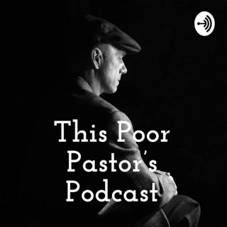 This Poor Pastor's Podcast