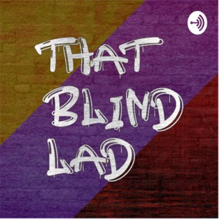 That Blind Lads Podcast