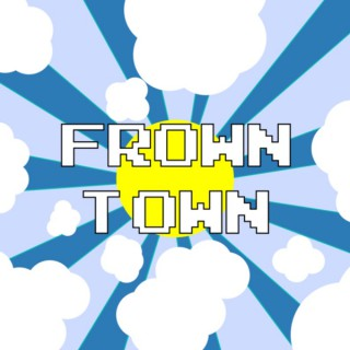 Frown Town