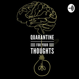 Quarantine for Your Thoughts