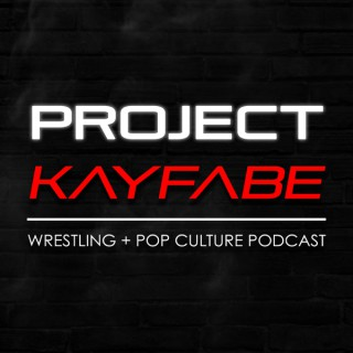 Project Kayfabe: Wrestling + Pop Culture Podcast