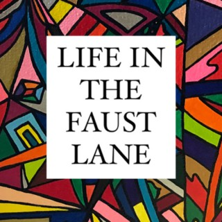 Life in the Faust Lane