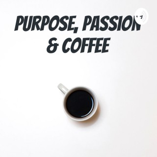 Purpose, Passion & Coffee