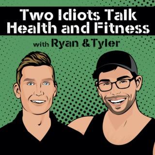 Two Idiots Talk Health & Fitness Podcast