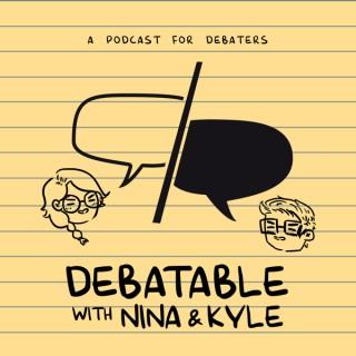 Debatable with Nina and Kyle