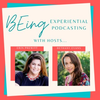 BEing - Experiential Podcasting -