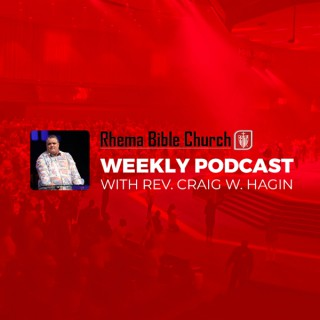 Rhema Bible Church Weekly Podcast with Pastor Craig W. Hagin