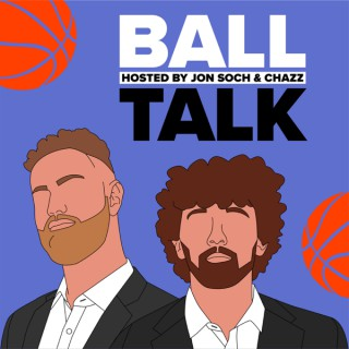 Ball Talk with Jon Soch and Chazz