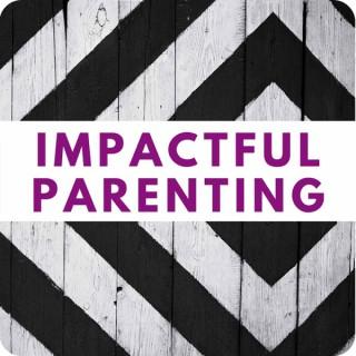 Impactful Parenting Podcast