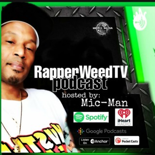 RAPPERWEEDTV PODCAST hosted By Mic-Man