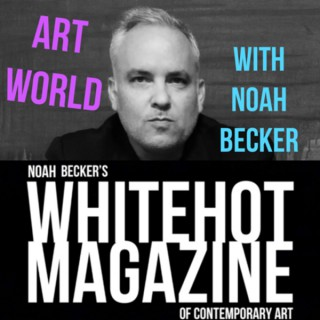 Art World: Whitehot Magazine with Noah Becker