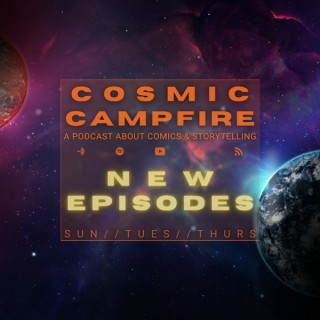 COSMIC CAMPFIRE: A Podcast About Comics & Storytelling